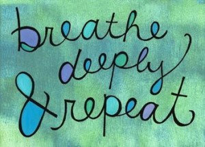 Breathe deeply & repeat